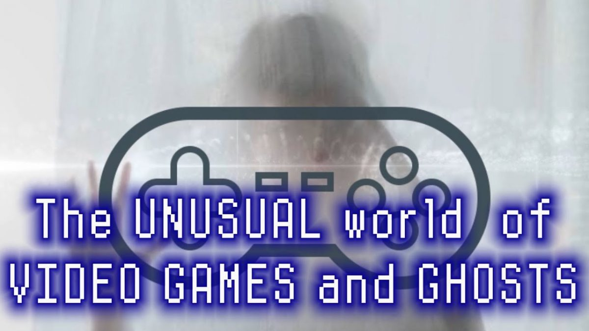 The UNUSUAL world of Video games and Ghosts