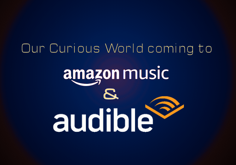 Our Curious World to be available on Audible and Amazon Music