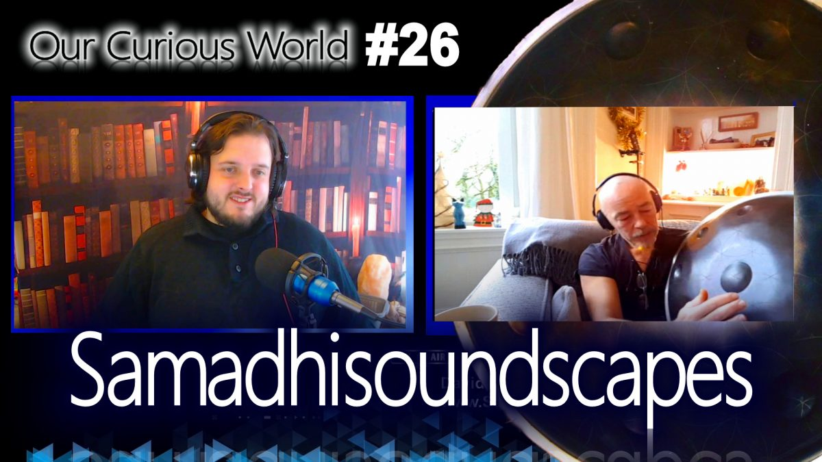 Our Curious World #26 | Samadhisoundscapes