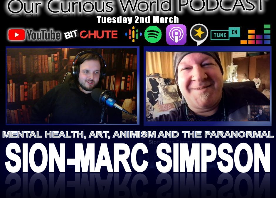 Sion-Marc Simpson | Our Curious World – Mental Health, Animism, Paranormal and Art.