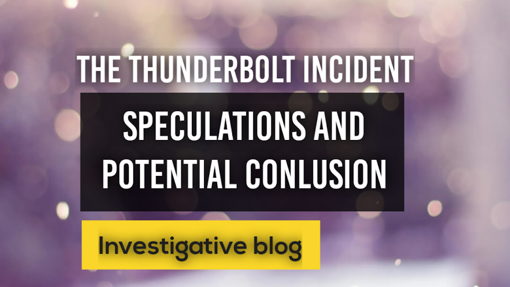 The Thunderbolt Incident: Speculations and potential conclusion.