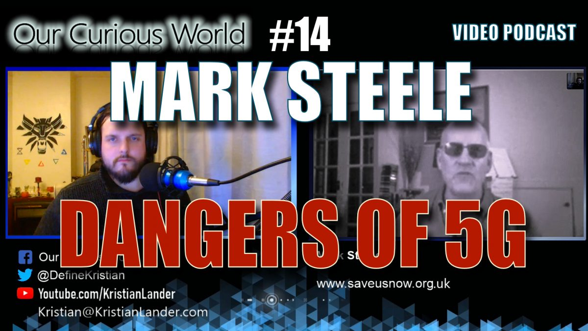 Mark Steele   Our Curious World with Kristian Lander #14 The danger of 5G
