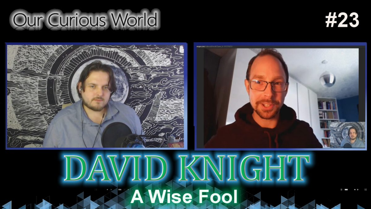 David Knight | Our Curious World #23 – A Wise Fool