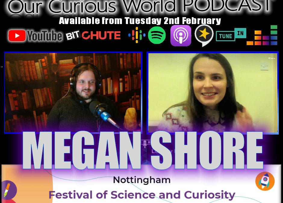 Megan Shore | Our Curious World #29 Nottingham Festival of Science and Curiosity